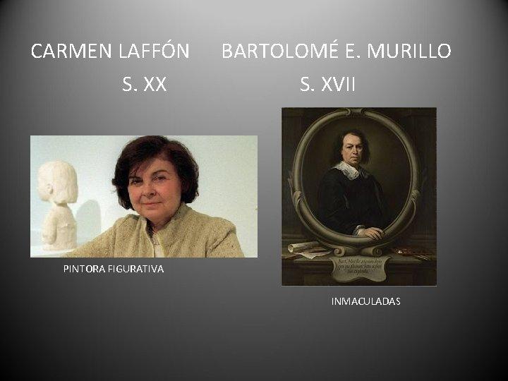 CARMEN LAFFÓN S. XX BARTOLOMÉ E. MURILLO S. XVII PINTORA FIGURATIVA INMACULADAS