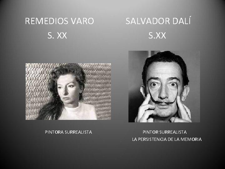 REMEDIOS VARO S. XX PINTORA SURREALISTA SALVADOR DALÍ S. XX PINTOR SURREALISTA LA PERSISTENCIA
