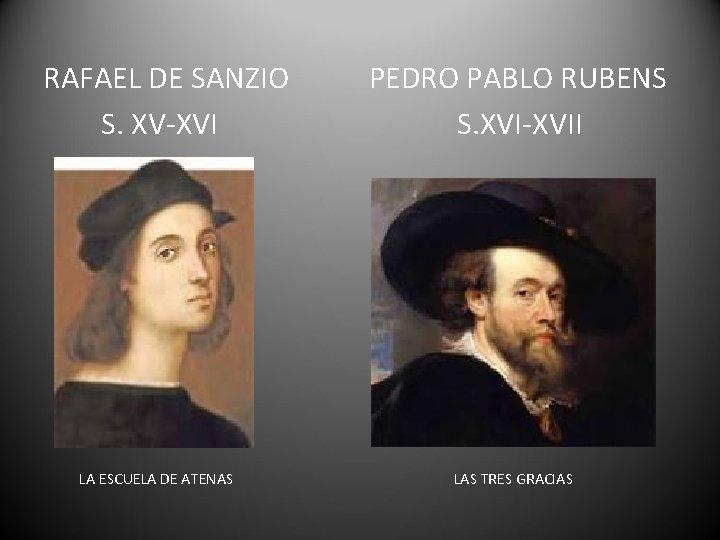 RAFAEL DE SANZIO S. XV-XVI LA ESCUELA DE ATENAS PEDRO PABLO RUBENS S. XVI-XVII