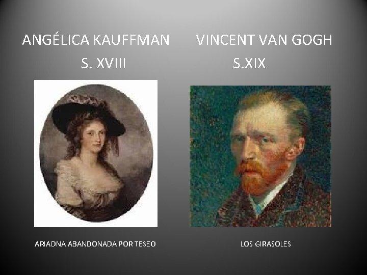 ANGÉLICA KAUFFMAN S. XVIII VINCENT VAN GOGH S. XIX ARIADNA ABANDONADA POR TESEO LOS
