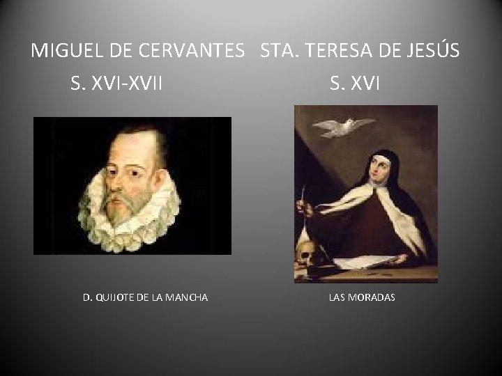 MIGUEL DE CERVANTES STA. TERESA DE JESÚS S. XVI-XVII S. XVI D. QUIJOTE DE