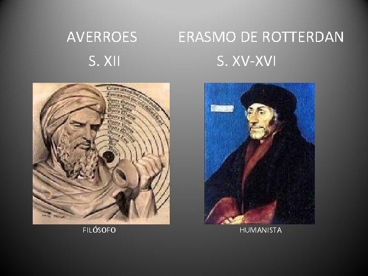 AVERROES S. XII ERASMO DE ROTTERDAN S. XV-XVI FILÓSOFO HUMANISTA