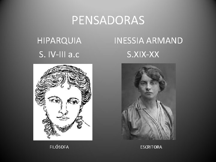 PENSADORAS HIPARQUIA S. IV-III a. c FILÓSOFA INESSIA ARMAND S. XIX-XX ESCRITORA