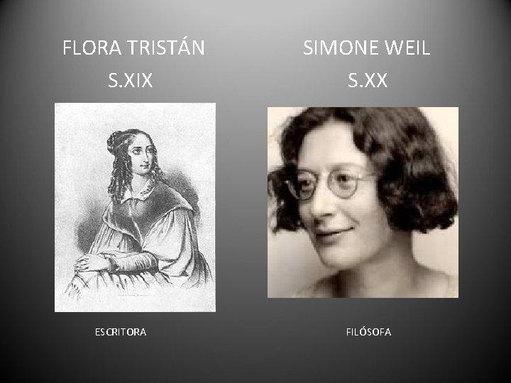 FLORA TRISTÁN S. XIX ESCRITORA SIMONE WEIL S. XX FILÓSOFA