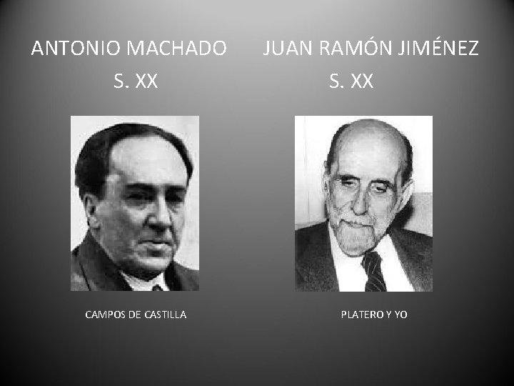 ANTONIO MACHADO S. XX CAMPOS DE CASTILLA JUAN RAMÓN JIMÉNEZ S. XX PLATERO Y