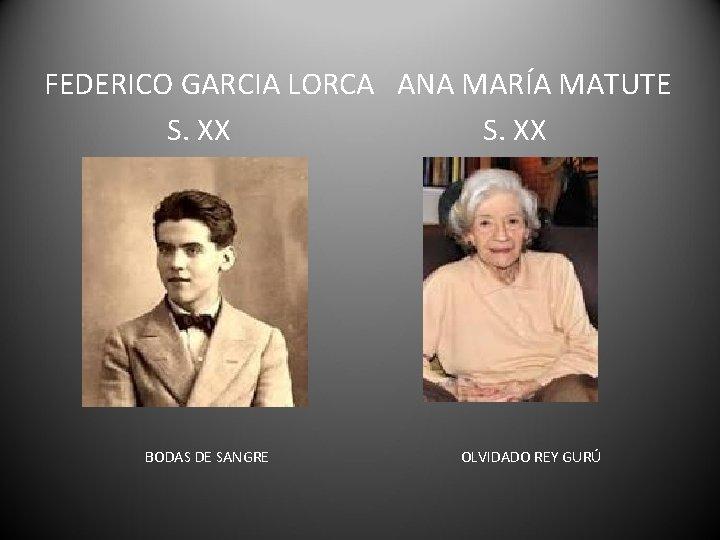 FEDERICO GARCIA LORCA ANA MARÍA MATUTE S. XX BODAS DE SANGRE OLVIDADO REY GURÚ