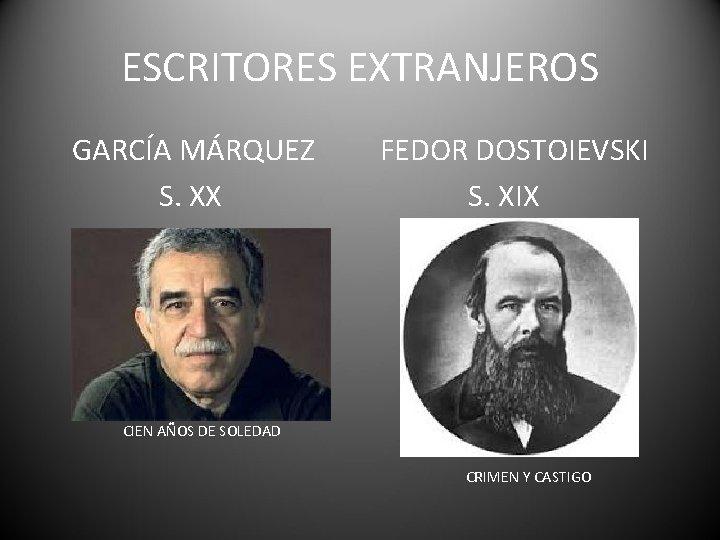 ESCRITORES EXTRANJEROS GARCÍA MÁRQUEZ S. XX FEDOR DOSTOIEVSKI S. XIX CIEN AÑOS DE SOLEDAD