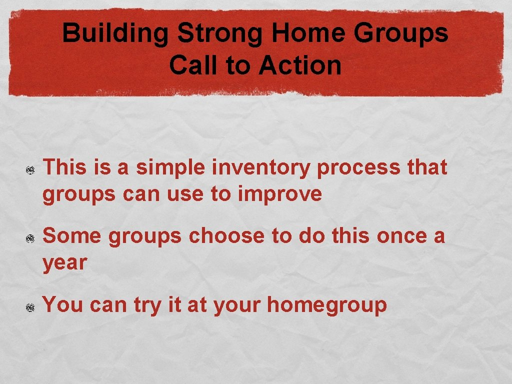 Building Strong Home Groups Call to Action This is a simple inventory process that