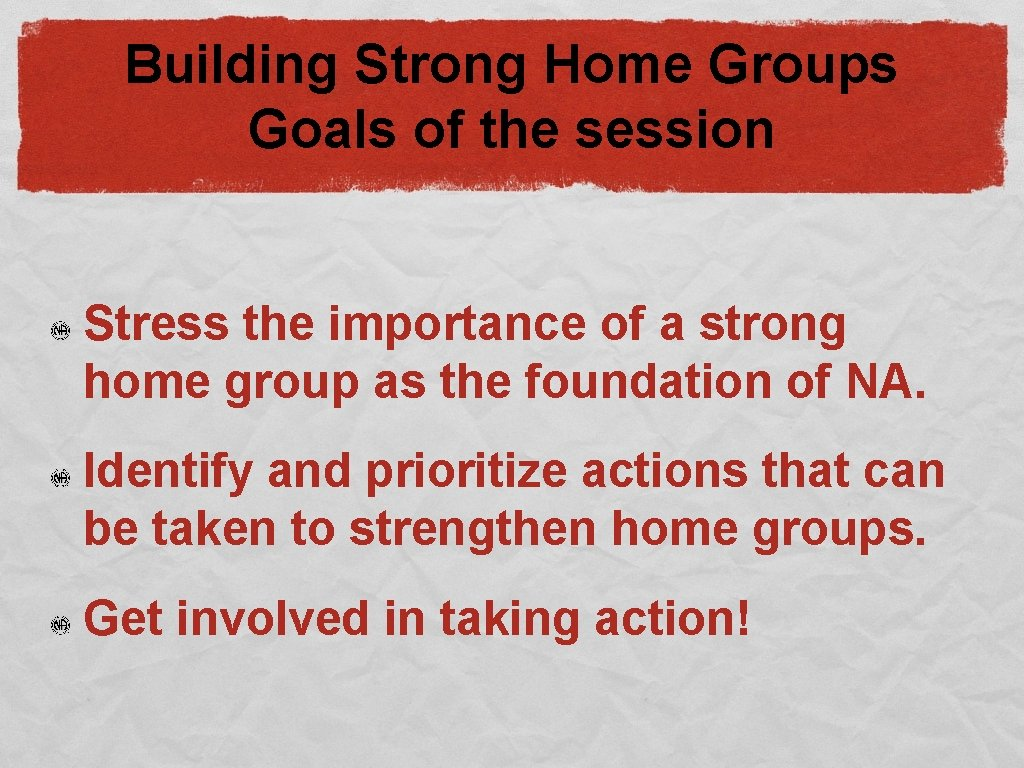 Building Strong Home Groups Goals of the session Stress the importance of a strong