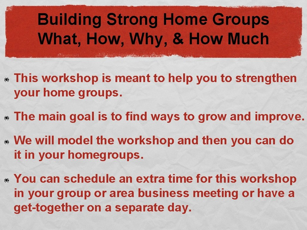 Building Strong Home Groups What, How, Why, & How Much This workshop is meant