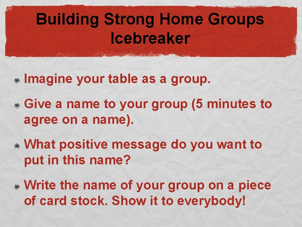 Building Strong Home Groups Icebreaker Imagine your table as a group. Give a name
