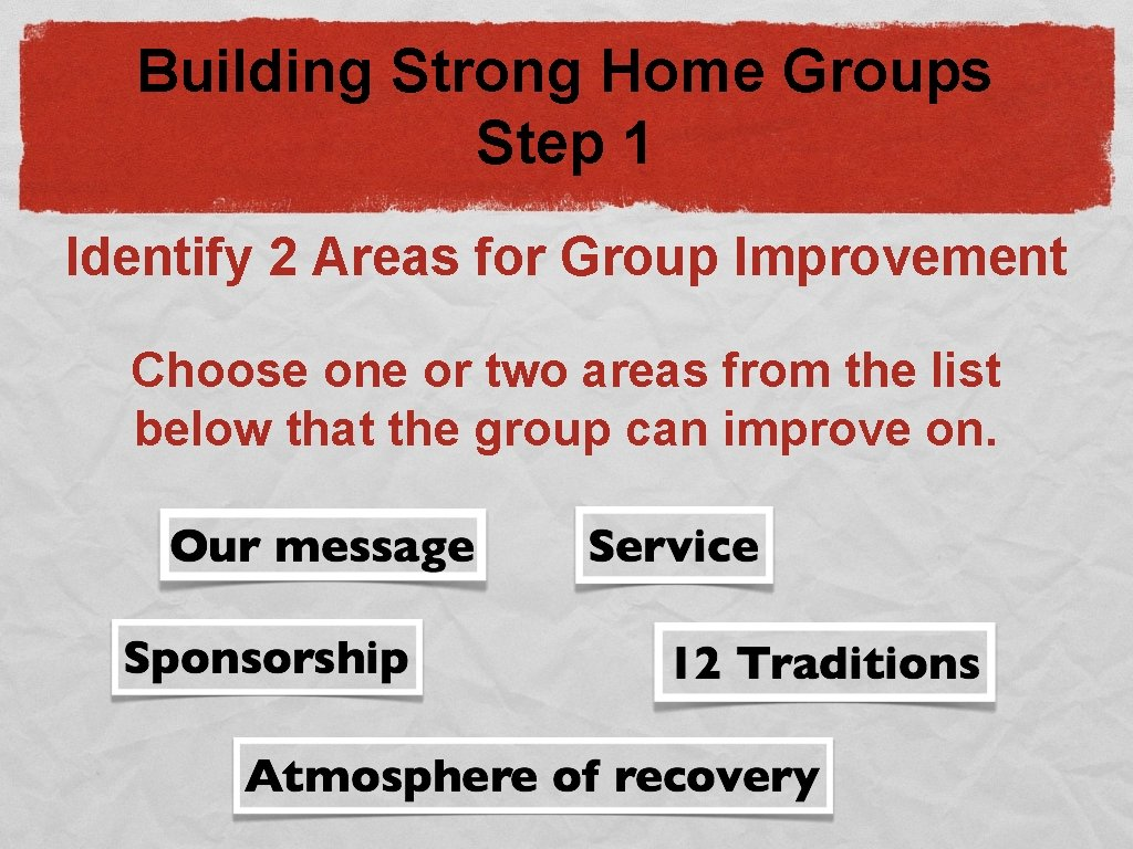 Building Strong Home Groups Step 1 Identify 2 Areas for Group Improvement Choose one