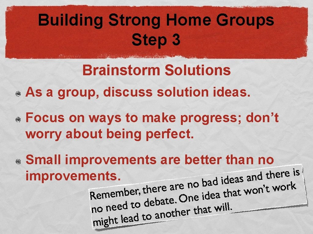 Building Strong Home Groups Step 3 Brainstorm Solutions As a group, discuss solution ideas.