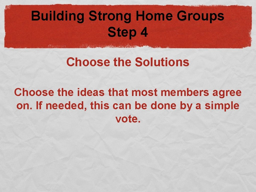 Building Strong Home Groups Step 4 Choose the Solutions Choose the ideas that most