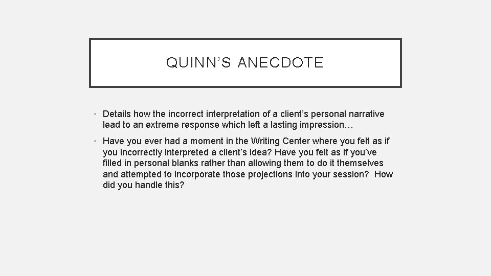 QUINN'S ANECDOTE • Details how the incorrect interpretation of a client's personal narrative lead