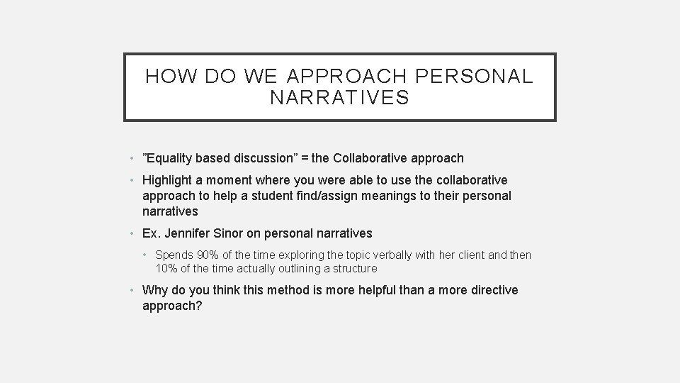 """HOW DO WE APPROACH PERSONAL NARRATIVES • """"Equality based discussion"""" = the Collaborative approach"""