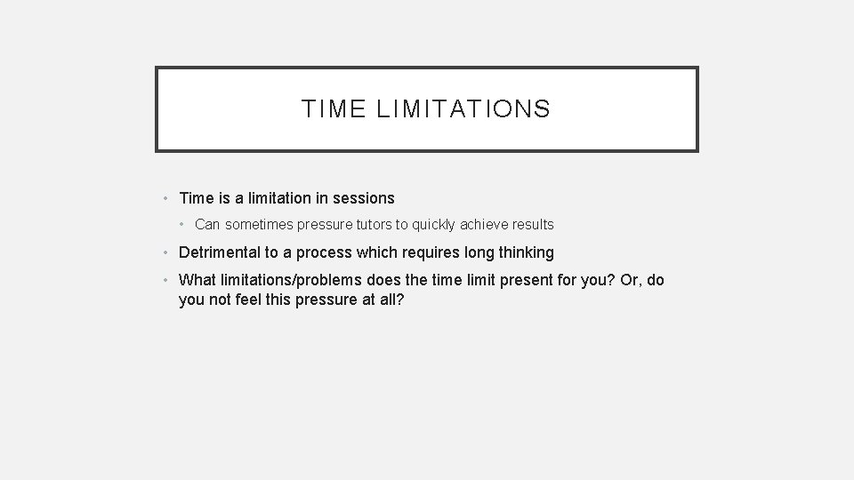 TIME LIMITATIONS • Time is a limitation in sessions • Can sometimes pressure tutors