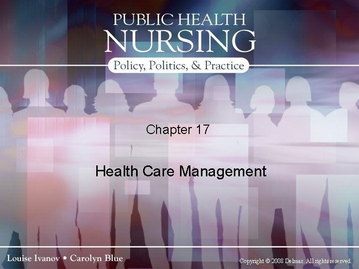 Chapter 17 Health Care Management Copyright © 2008 Delmar. All rights reserved.
