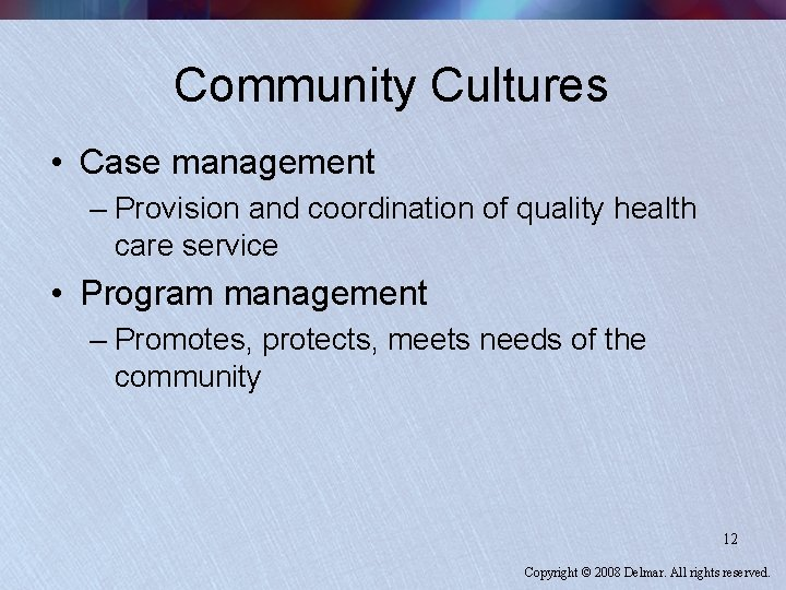 Community Cultures • Case management – Provision and coordination of quality health care service