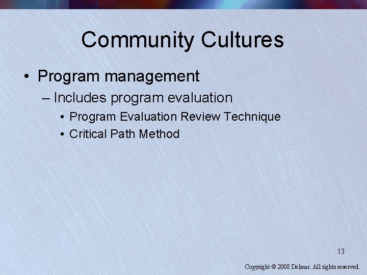 Community Cultures • Program management – Includes program evaluation • Program Evaluation Review Technique