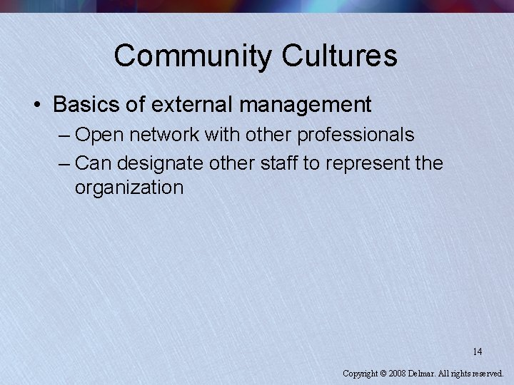 Community Cultures • Basics of external management – Open network with other professionals –