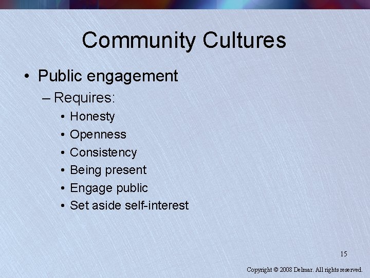 Community Cultures • Public engagement – Requires: • • • Honesty Openness Consistency Being