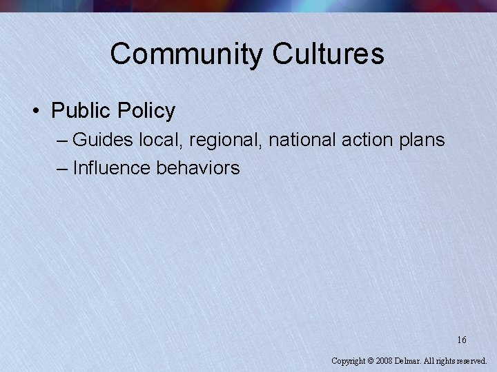 Community Cultures • Public Policy – Guides local, regional, national action plans – Influence