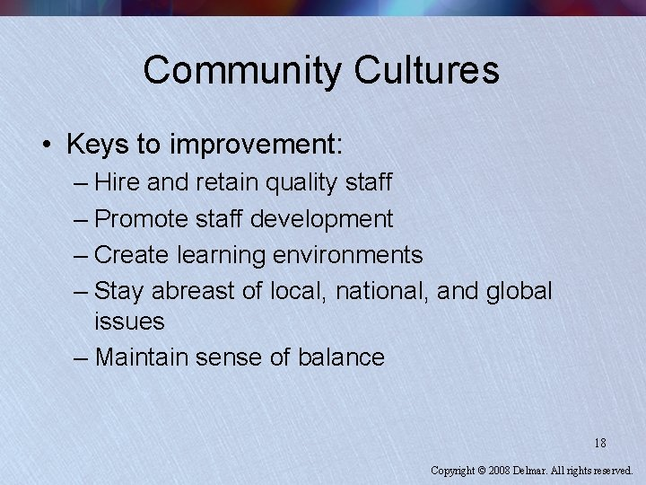 Community Cultures • Keys to improvement: – Hire and retain quality staff – Promote