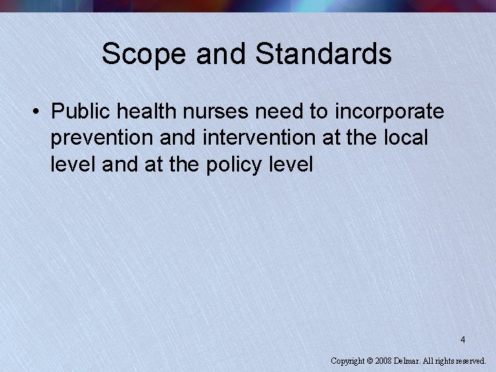 Scope and Standards • Public health nurses need to incorporate prevention and intervention at