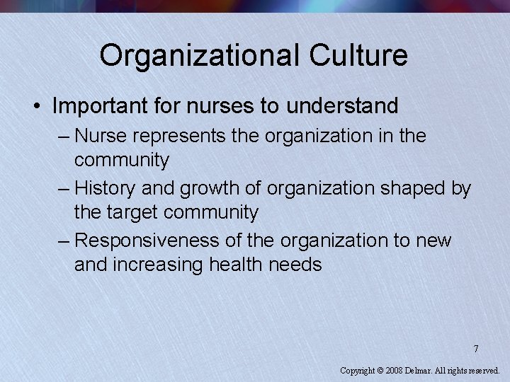Organizational Culture • Important for nurses to understand – Nurse represents the organization in