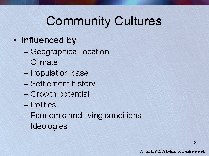 Community Cultures • Influenced by: – Geographical location – Climate – Population base –