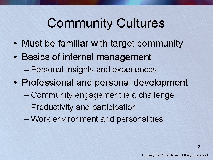 Community Cultures • Must be familiar with target community • Basics of internal management