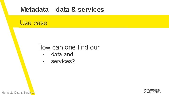 Metadata – data & services Use case How can one find our • •