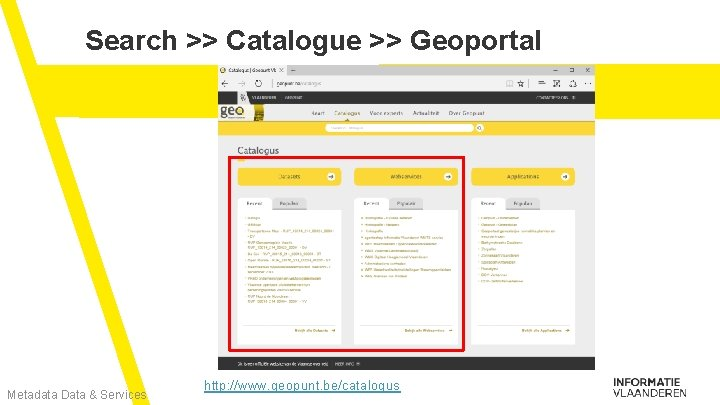Search >> Catalogue >> Geoportal Metadata Data & Services http: //www. geopunt. be/catalogus