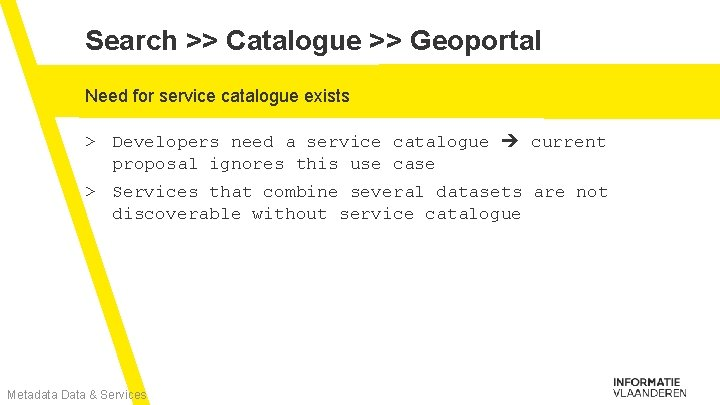 Search >> Catalogue >> Geoportal Need for service catalogue exists > Developers need a