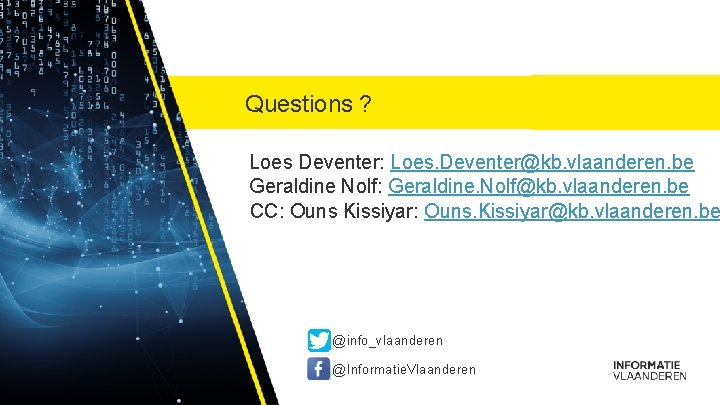 Questions ? Loes Deventer: Loes. Deventer@kb. vlaanderen. be Geraldine Nolf: Geraldine. Nolf@kb. vlaanderen. be