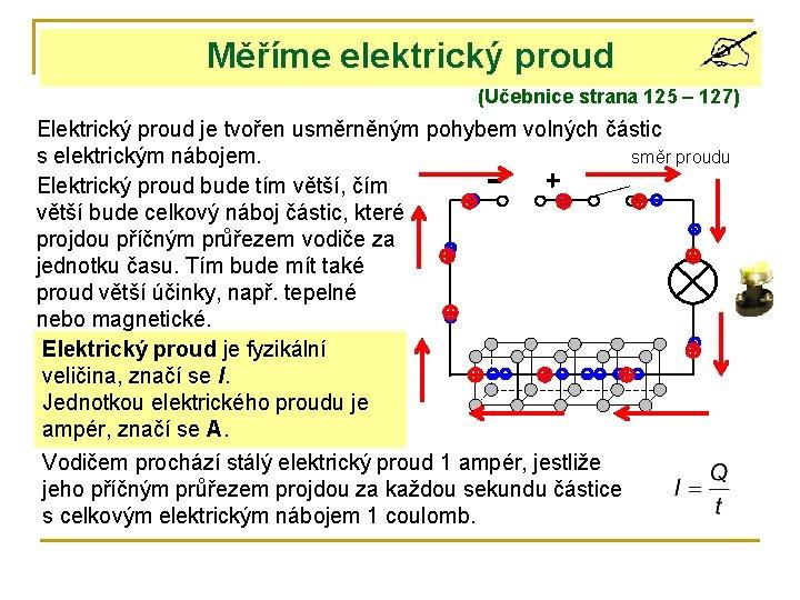 Měříme elektrický proud (Učebnice strana 125 – 127) Elektrický proud je tvořen usměrněným pohybem