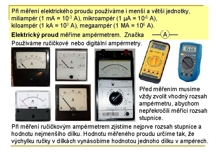 Při měření elektrického proudu používáme i menší a větší jednotky, miliampér (1 m. A