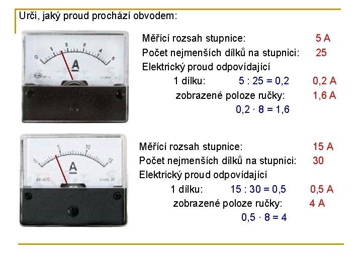 Urči, jaký proud prochází obvodem: Měřící rozsah stupnice: Počet nejmenších dílků na stupnici: Elektrický