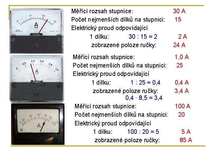 Měřící rozsah stupnice: Počet nejmenších dílků na stupnici: Elektrický proud odpovídající 1 dílku: 30
