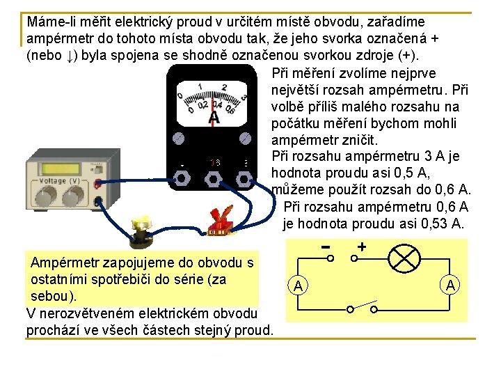 Máme-li měřit elektrický proud v určitém místě obvodu, zařadíme ampérmetr do tohoto místa obvodu