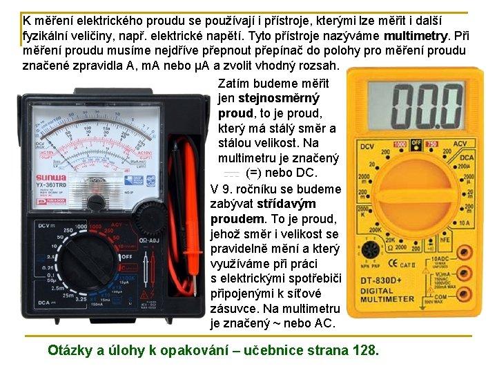 K měření elektrického proudu se používají i přístroje, kterými lze měřit i další fyzikální
