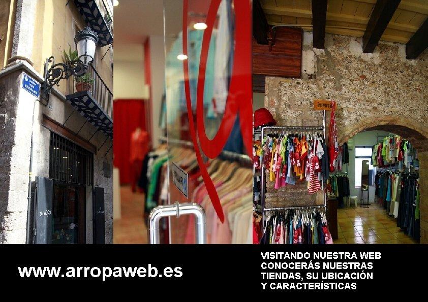 www. arropaweb. es VISITANDO NUESTRA WEB CONOCERÁS NUESTRAS TIENDAS, SU UBICACIÓN Y CARACTERÍSTICAS