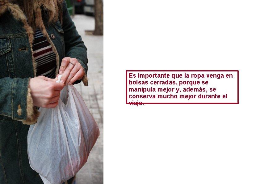 Es importante que la ropa venga en bolsas cerradas, porque se manipula mejor y,