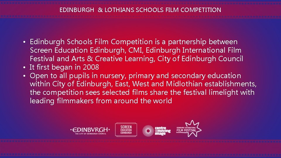 EDINBURGH & LOTHIANS SCHOOLS FILM COMPETITION • Edinburgh Schools Film Competition is a partnership