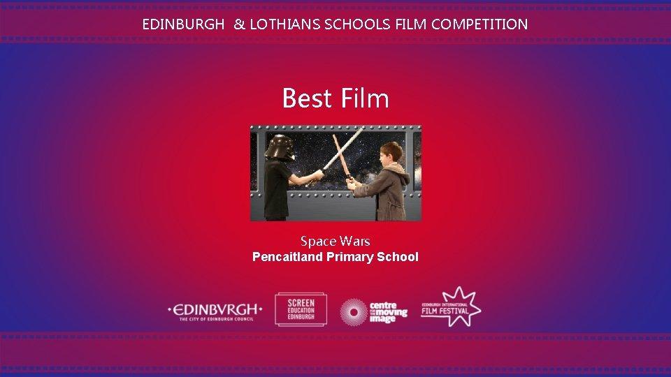 EDINBURGH & LOTHIANS SCHOOLS FILM COMPETITION Best Film Space Wars Pencaitland Primary School