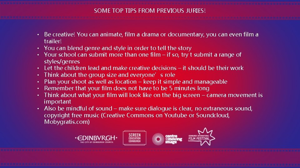 SOME TOP TIPS FROM PREVIOUS JURIES! • Be creative! You can animate, film a
