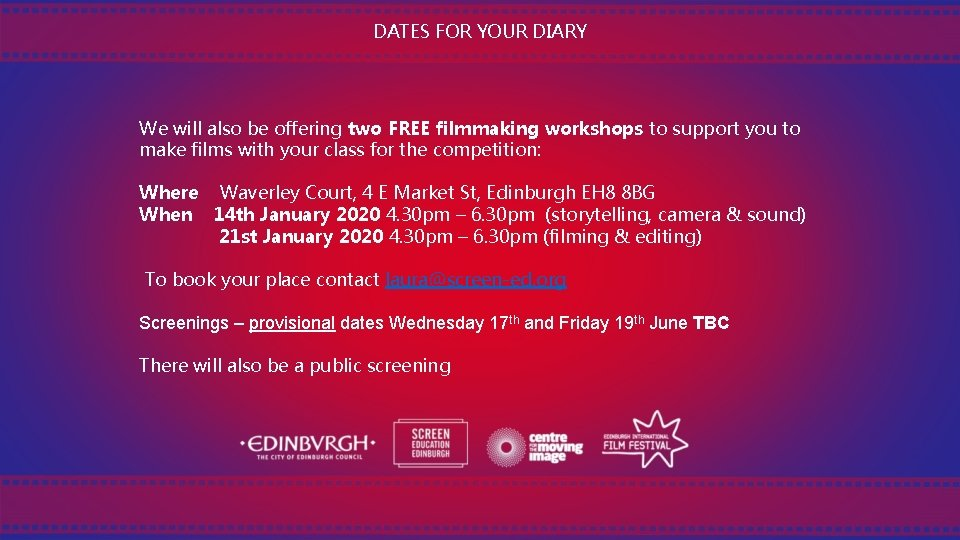 DATES FOR YOUR DIARY We will also be offering two FREE filmmaking workshops to