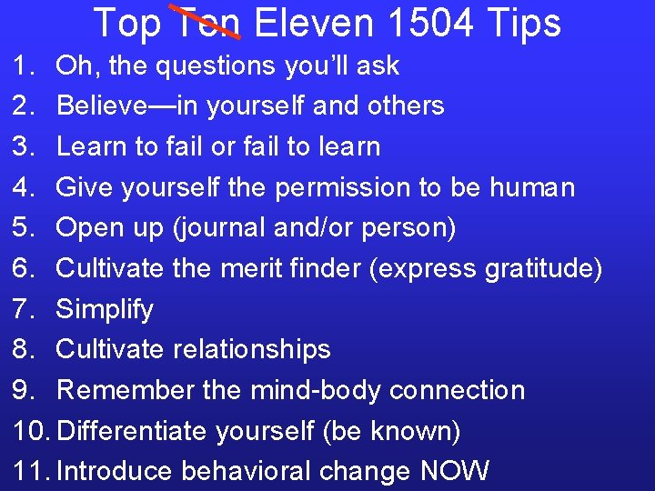 Top Ten Eleven 1504 Tips 1. Oh, the questions you'll ask 2. Believe—in yourself