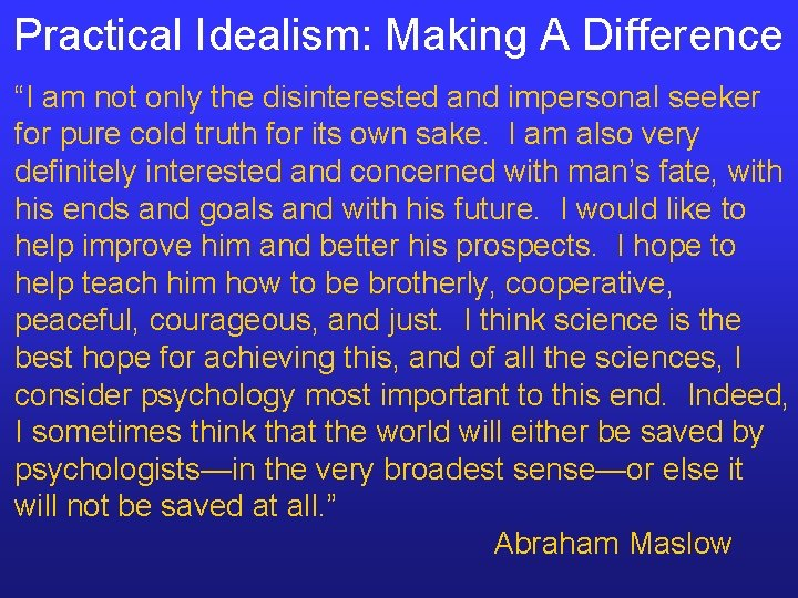 "Practical Idealism: Making A Difference ""I am not only the disinterested and impersonal seeker"